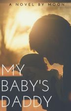 My Baby's Daddy (COMPLETED) by meangel17