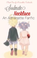 Soulmate Necklace ~An Adrienette fanfic~ (Book 1) by keirahime