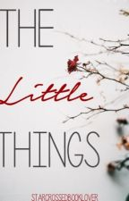 The Little Things by StarCrossedBooklover