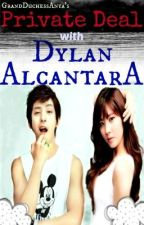 Private Deal With Dylan Alcantara [ON HOLD] by GrandDuchessAnya