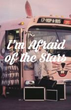 I'm Afraid of the Stars | ✔ by sunlily-