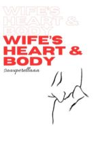 Wife's Heart & Body (TO BE PUBLISHED) by thesuperbiyach