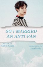 So, I Married an Anti-Fan by lusthetic