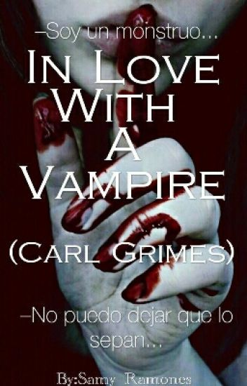 In Love With A Vampire (Carl Grimes Y Tu)
