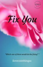 Fix You (Series No. 3) by ilovecutethingss