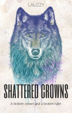 Shattered Crowns (Wattys 2016) by lalizzy