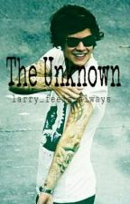 The Unknown ( Harry Styles Fanfiction) by Larry_feels_always