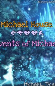 ~~~ Events of Michael ~~~ by Michael_Team