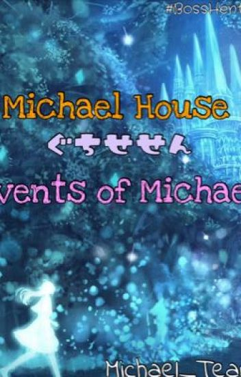 ~~~ Events of Michael ~~~