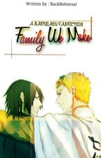 Family We Make (NaruSasu) by BackRehersal