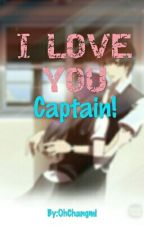 I LOVE YOU CAPTAIN ! (oneshot) by OhChangmi
