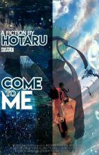 Come to Me! (Oneshot) by HotaruBlUee