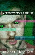 Antisepticeye X Sakura♥ (Complete) by Phantom_Wolf_Girl