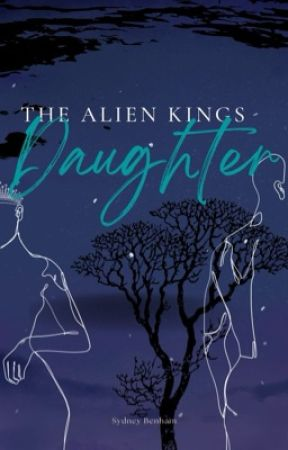 The Alien King's Daughter  by sydney_w24