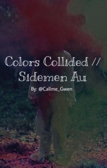 Colors Collided // Sidemen Au   [Under Editing]