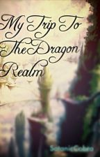 My Trip To The Dragon Realm by SatanicCobra