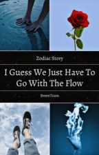 (A Zodiac Story) I Guess We Just Have To Go With The Flow by BreenTeam