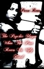 The Psychic Slayer: When The Past Rears Its Ugly Head. by ParaRene