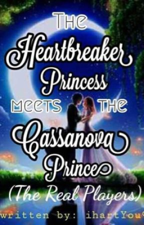 The Heartbreaker Princess Meets the Cassanova's Prince (The Real Players ) by IhartYou9