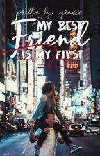 My Best Friend Is My First Love by cyraxxi