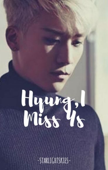 Hyung,I Miss Us (COMPLETED)