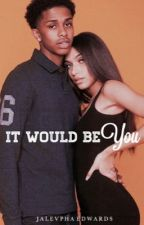 It Would Be You   duology  by SlimSociety_