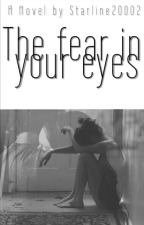 The fear in your eyes (#Wattys2017) by starline20002
