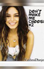 Don't make me choose#2 [#Wattys2016] by VandanaDhanjani