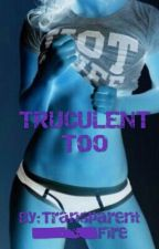 Truculent Too [girlxgirl] by Transparent_Fire