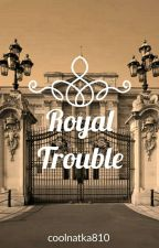 Royal Trouble by coolnatka810