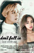 Don't Fall in Love With Me | كـاملـة by Parkaisha4