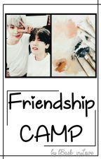 [C] FRIENDSHIP CAMP  by bBaek_inLove