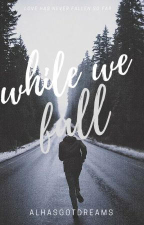 While we fall by Alhasgotdreams