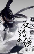 Đạo trưởng trọng sinh phản chuyển hệ thống - Lê Hoa Hoa by xavien2014