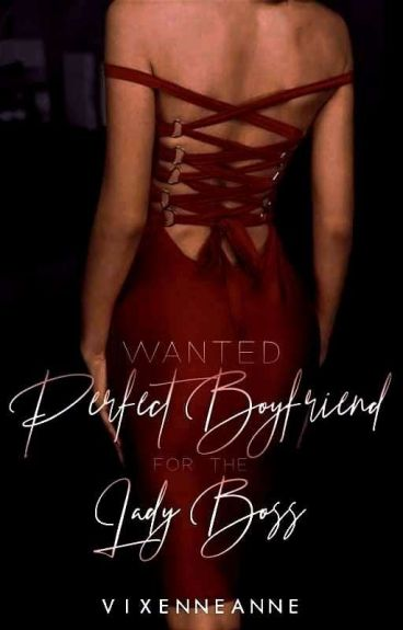 WANTED PERFECT BOYFRIEND for the lady boss