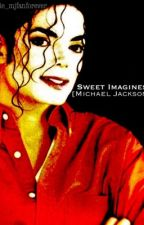 Sweet Imagines [Michael Jackson] by abbie_mjfanforever