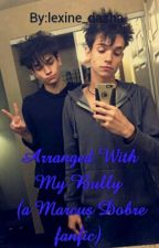 Arranged With My Bully (A Marcus Dobre Fanfic) by lexine_mendes