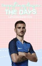 Counting Down The Days | Antoine Griezmann (Editing & Uploading) by lovingmartijn
