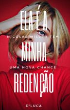 Ela é a Minha Redenção - LIVRO 2 by CamilaLuca0