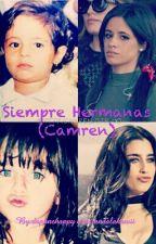 Siempre Hermanas (Camren) by daphnehappy