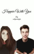 Happier With You {Shawn Mendes and Andrea Russett} by mollymadestyles