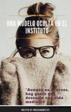 Una Modelo Oculta En El Instituto by wreckingmylife