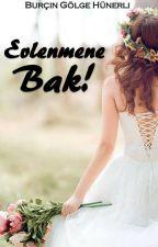 EVLENMENE BAK !!! by GlgeAtabey