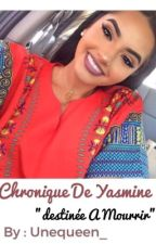 "Chronique de Yasmine ""Destinée a mourrir 🌸"" [Correction] by UneQueen_"