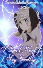 I Don't Want to Say Goodbye ✧ ‖ killua × reader / h×h fan fic ‖ by ForeverWeAreYoung-