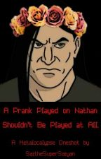 A Prank Played on Nathan Shouldn't be Played at All [Metalocalypse Oneshot] by SaitheSuperSaiyan