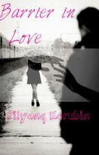 Barrier in love (REVISING) by PilyanqKerubin