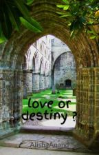 love or destiny ? by AlishaAnand