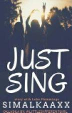 Just Sing |5SOS| (ZAWIESZONE) by Simalkaaxx