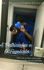 A Patricinha E O Favelado  by PrincesaImperfeita14